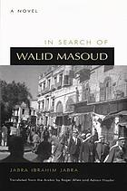 In search of Walid Masoud : a novel