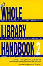 The whole library handbook 2 : current data, professional advice, and curiosa about libraries and library services