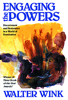Engaging the powers : discernment and resistance in a world of domination
