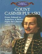 Count Casimir Pulaski : from Poland to America, a hero's fight for liberty