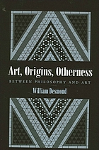 Art, origins, otherness : between philosophy and art