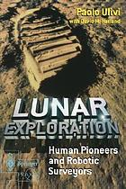 Lunar exploration : human pioneers and robotic surveyors