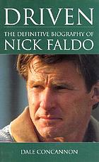 Driven : the definitive biography of Nick Faldo