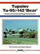 "Tupolev Tu-95/-142 ""Bear"" : Russia's intercontinental-range heavy bomber"