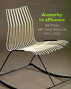 Austerity to affluence : British art & design, 1945-1962