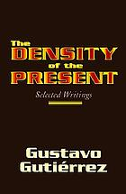 The density of the present : selected writings