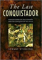 The last conquistador : Mansio Serra de Lequizamón and the conquest of the Incas