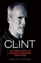 Clint : the biography of cinema's greatest ever star