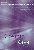 Cosmic rays : essays in science and technology from the Royal Institution