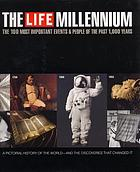 The Life millennium : the 100 most important events & people of the past 1,000 years