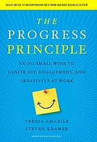 The progress principle : using small wins to ignite joy, engagement, and creativity at work