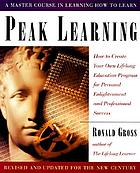 Peak learning : how to create your own lifelong education program for personal enlightenment and professional success