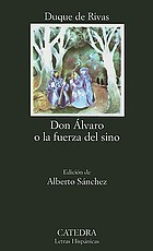 Don Álvaro, or, The force of fate (1835) : a play by Ángel de Saavedra, Duke of Rivas ; translated from the Spanish by Robert M. Fedorchek ; introduction by Joyce Tolliver