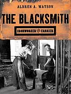 The blacksmith : ironworker and farrier