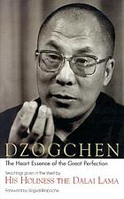 Dzogchen : the heart essence of the great perfection : Dzogchen teachings given in the West