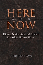 Here and now : history, nationalism, and realism in modern Hebrew fiction
