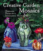 Creative garden mosaics : dazzling projects & innovative techniques