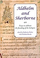 Aldhelm and Sherborne : essays to celebrate the founding of the bishopric