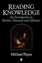 Reading knowledge : an introduction to Barthes, Foucault, and Althusser