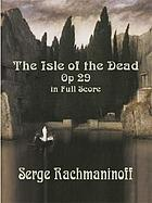 The isle of the dead = L'isle des morts = Die Toteninsel : symphonic poem, opus 29