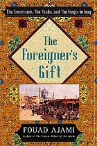 The foreigner's gift : the Americans, the Arabs, and the Iraqis in Iraq