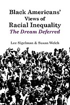 Black Americans' views of racial inequality : the dream deferredBlack Americans' View of Racial Inequality : Dream Deferred