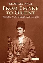 From empire to orient : travellers to the Middle East, 1830-1926
