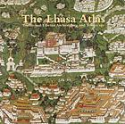 The Lhasa atlas : traditional Tibetan architecture and townscape