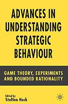 Advances in understanding strategic behaviour : game theory, experiments, and bounded rationality : essays in honour of Werner Güth