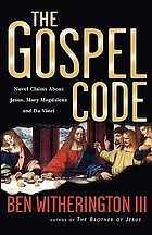 The Gospel code : novel claims about Jesus, Mary Magdalene, and Da Vinci