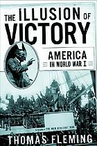 The illusion of victory : America in World War I
