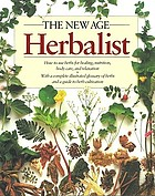 The New age herbalist : how to use herbs for healing, nutrition, body care, and relaxation