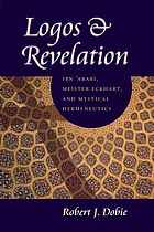 Logos & revelation : Ibn 'Arabi, Meister Eckhart, and mystical hermeneutics