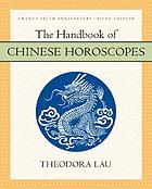 The handbook of Chinese horoscopes / Theodora Lau ; calligraphy and illustrations by Kenneth Lau
