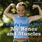 My bones and muscles