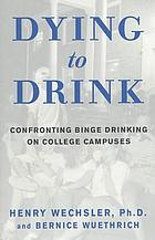 Dying to drink : confronting binge drinking on college campuses
