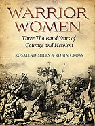Warrior women : 3000 years of courage and heroism