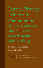 Rational theology in interfaith communication : Abu l-Husayn al-Basri's Mu'tazili theology among the Karaites in the Fatimid Age