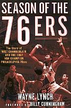 Season of the 76ers : the story of Wilt Chamberlain and the 1967 NBA champion Philadelphia 76ers