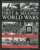 The complete illustrated history of the first & second World Wars : with more than 1000 evocative photographs, maps and battle plans