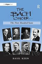 The Bach Choir : the first hundred years