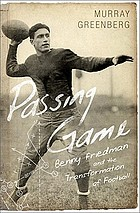 Passing game : Benny Friedman and the transformation of football