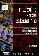 Mastering financial calculations : a step-by-step guide to the mathematics of financial markets instruments