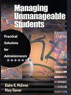 Managing unmanageable students : practical solutions for administrators