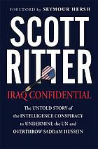 Iraq confidential : the untold story of the intelligence conspiracy to undermine the UN and overthrow Saddam Hussein