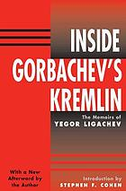 Inside Gorbachev's Kremlin : the memoirs of Yegor Ligachev