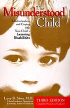 The misunderstood child : understanding and coping with your child's learning disabilities