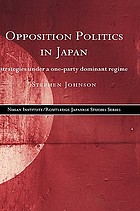 Opposition politics in Japan : strategies under a one-party dominant regime