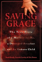 Saving Grace : the true story of a mother-to-be, a deranged attacker, and an unborn child