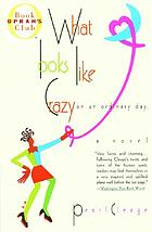 What looks like crazy on an ordinary day-- : a novel